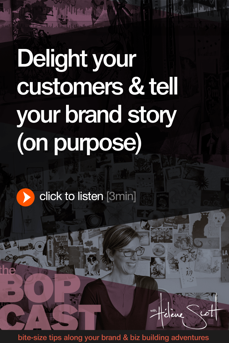 Delight your Customers & tell your Brand Story (on purpose). Brand + Biz tips for Solopreneurs building personal brand businesses