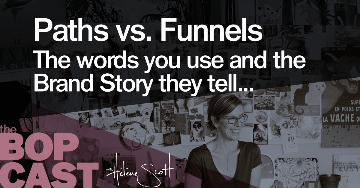 BOP 002: Paths or Funnels (what Brand Story are you telling?)