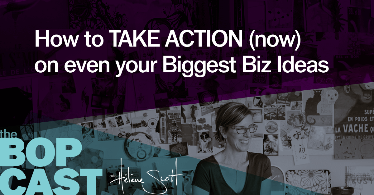 BOP 005: How to Take ACTION on your Biz Ideas (Case Study)
