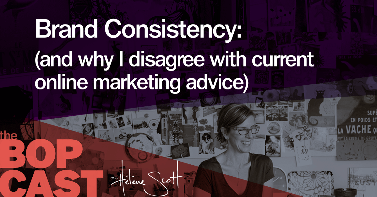 BOP 006: Brand Consistency (why I disagree with current online marketing advice)
