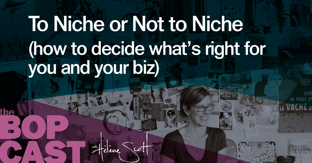 BOP 007: To Niche or Not to Niche (how to decide)