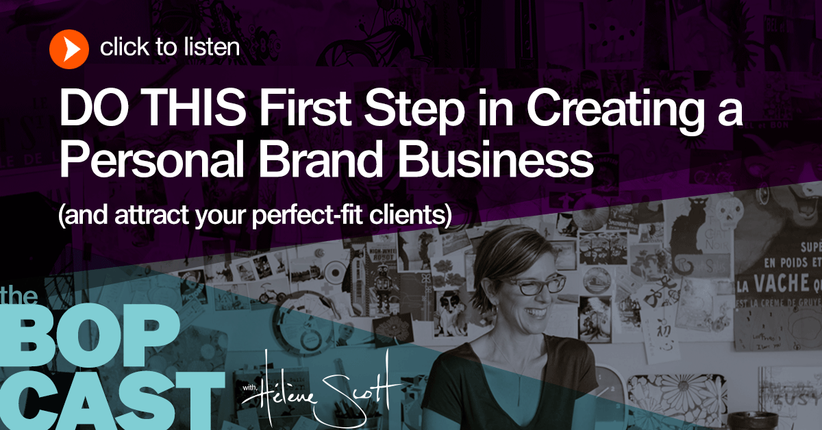 BOP 008: DO THIS First Step in Creating a Personal Brand Business (and attract your perfect-fit clients)