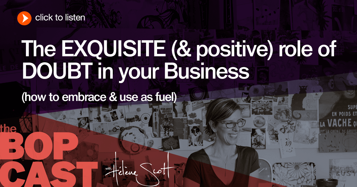 BOP 009: The exquisite role of DOUBT in your Business (how to embrace & use as fuel)