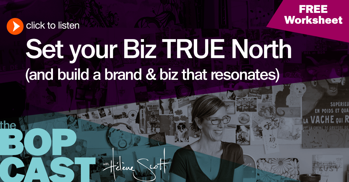 BOP 010: Set Your Biz True North (and keep your brand & business in alignment)