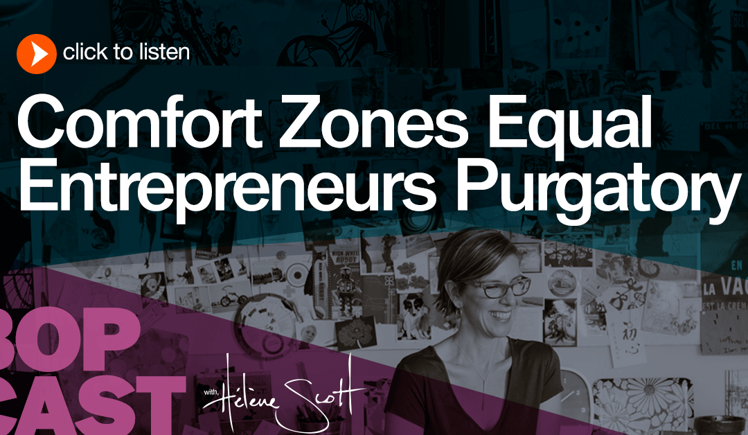 BOP 014: Comfort Zones equal Entrepreneurs Purgatory