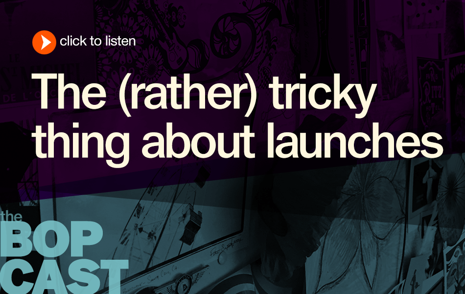 BOP 017: The Tricky Thing About Launches (on-air coaching)